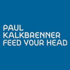 Feed Your Head - Paul Kalkbrenner