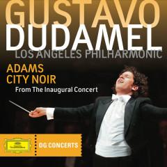 Adams: City Noir (DG Concerts 2009/2010 LA3) - Los Angeles Philharmonic, Gustavo Dudamel