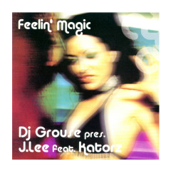 Feelin' Magic - Dj Grouse, J.Lee, Katorz