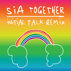 Together (Initial Talk Remix) - Sia