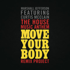 The House Music Anthem (Move Your Body) [Remix Project] - Marshall Jefferson, Curtis McClain