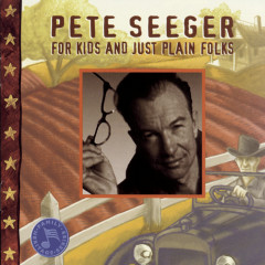For Kids And Just Plain Folks - Pete Seeger