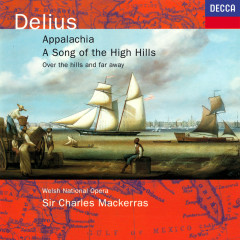 Delius: Appalachia; Song of the High Hills; Over the Hills & Far Away - Sir Charles Mackerras, Orchestra of the Welsh National Opera