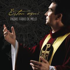Estou Aqui - Padre Fábio De Melo