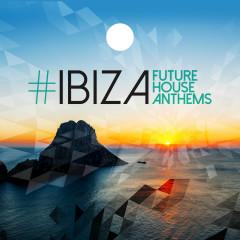 #Ibiza: Future House Anthems - Various Artists