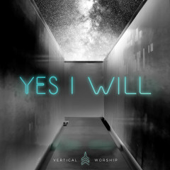 Yes I Will - EP - Vertical Worship