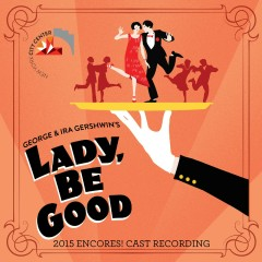 Lady, Be Good! (2015 Encores! Cast Recording) - George Gershwin, Ira Gershwin