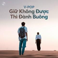 Giữ Không Được Thì Đành Buông - Châu Khải Phong, Nhật Phong, Văn Võ Ngọc Nhân, Hoa Vinh