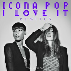 I Love It (feat. Charli XCX) [Remixes] - Icona Pop, Charli XCX