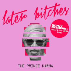 Later Bitches (Benny Benassi vs. MazZz & Constantin Remix) - The Prince Karma