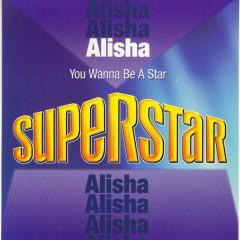 You Wanna Be a Star (Superstar) - Alisha