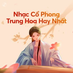 Nhạc Cổ Phong Trung Hoa Hay Nhất