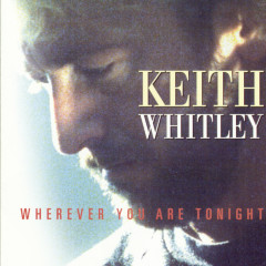 Wherever You Are Tonight - Keith Whitley