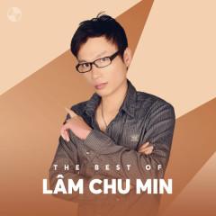 Những Bài Hát Hay Nhất Của Lâm Chu Min - Lâm Chu Min