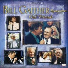 Bill Remembers Old Friends - Bill & Gloria Gaither