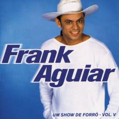 Um Show De Forro - Vol. V - Frank Aguiar