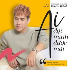 Ai Đợi Mình Được Mãi (Single) - Thanh Hưng
