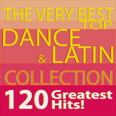 The Very Best Top Dance & Latin Collection 120 Greatest Hits! - Various Artists