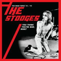You Think You're Bad, Man? The Road Tapes '73-'74 (Live) - The Stooges
