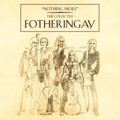 Nothing More - The Collected Fotheringay - Fotheringay