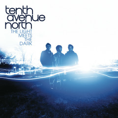 The Light Meets The Dark - Tenth Avenue North