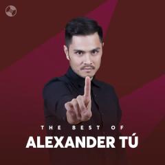 Những Bài Hát Hay Nhất Của Alexander Tú - Alexander Tú