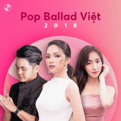 Các Ca Khúc Pop Ballad Việt Nổi Bật 2018