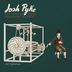 But For All These Shrinking Hearts (Deluxe Version) - Josh Pyke