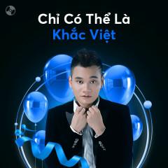 Chỉ Có Thể Là Khắc Việt - Khắc Việt