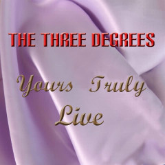 Yours Truly Live - The Three Degrees