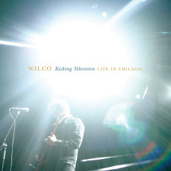 Kicking Television, Live in Chicago - Wilco