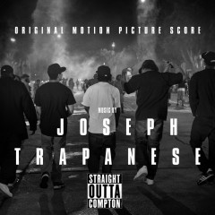 Straight Outta Compton (Original Motion Picture Score) - Joseph Trapanese