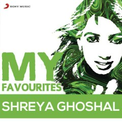 Shreya Ghoshal: My Favourites - Shreya Ghoshal