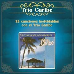 15 Canciones Inolvidables Con el Trío Caribe