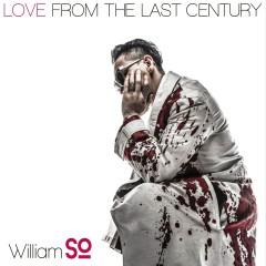Love From The Last Century - William So