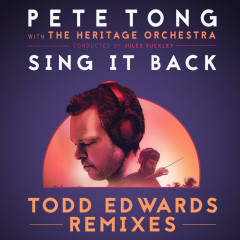 Sing It Back (Todd Edwards Remixes) - Pete Tong, The Heritage Orchestra, Jules Buckley, Becky Hill