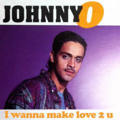 I Wanna Make Love 2 U - Johnny O
