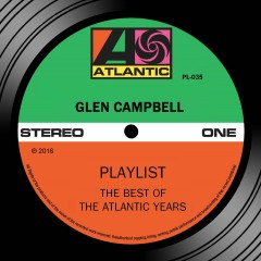 Playlist: The Best Of The Atlantic Years - Glen Campbell