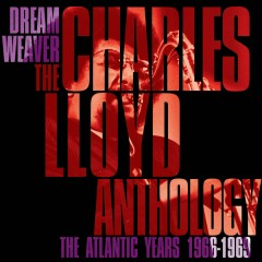 Dreamweaver - The Charles Lloyd Anthology: The Atlantic Years 1966-1969 - Charles Lloyd