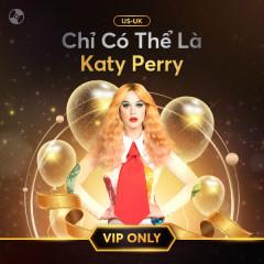 Chỉ Có Thể Là Katy Perry - Katy Perry