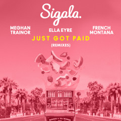 Just Got Paid (Remixes) - Sigala, Ella Eyre, Meghan Trainor, French Montana