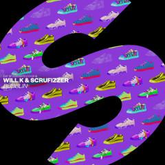 Bubblin - Will K, Scrufizzer