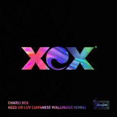 Need Ur Luv (Japanese Wallpaper Remix)