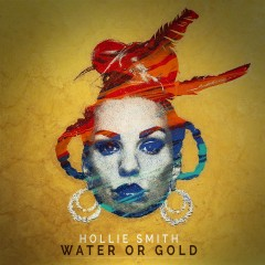 Water Or Gold - Hollie Smith