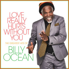 Love Really Hurts Without You: The Greatest Hits of Billy Ocean - Billy Ocean