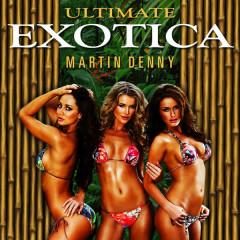Ultimate Exotica (3 Original Albums + Bonus Tracks) - Martin Denny