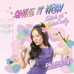 Shine It Now - Thích Gì Làm Nấy (Single)