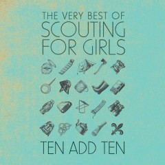 Ten Add Ten: The Very Best of Scouting For Girls - Scouting For Girls