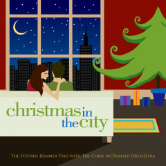 Christmas In The City - The Stephen Kummer Trio, The Chris McDonald Orchestra