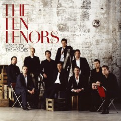 Here's To The Heroes [USA & Canada Only] - The Ten Tenors